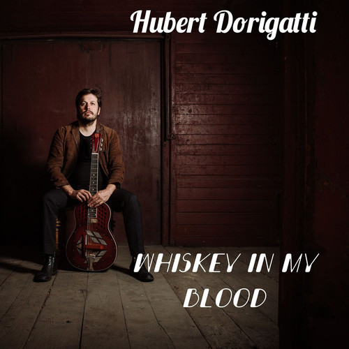HUBERT DORIGATTI:  WHISKEY IN MY BLOOD